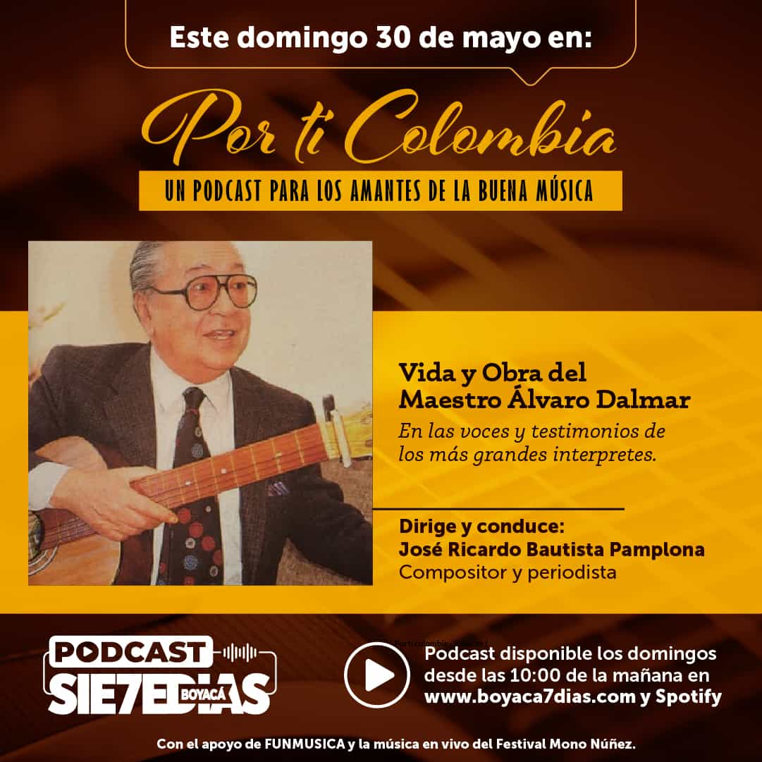 Por ti Colombia - Vida y Obra del Maestro Alvaro Dalmar #Podcast7días 1