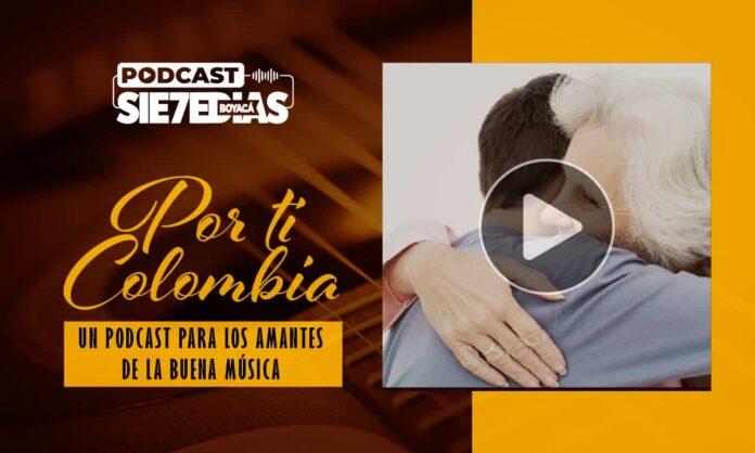 Por ti Colombia - Una serenata desde el alma para Mamá #Podcast7días