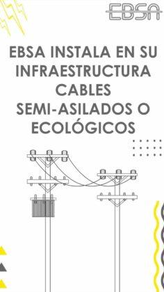 ¿Para qué la EBSA está instalando en su infraestructura cables semi-aislados o ecológicos? 2