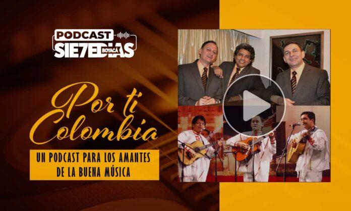 Por ti Colombia - Encuentro de dos tríos, Vino Blanco y Terzetto Vocal #Podcast7días